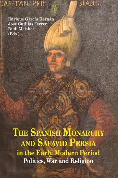 The Spanish Monarchy and Safavid Persia in the Early Modern Period.